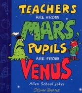Teachers Are From Mars, Pupils Are From Venus : School Joke Book ebook by John Byrne