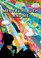 Mental Health and Me 2015 ebook by Mental Health and Me Competition Winners
