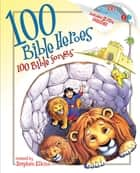100 Bible Heroes, 100 Bible Songs ebook by Stephen Elkins