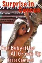 Surprise in Cancun: Our Babysitter All Grown-Up ebook by Reese Cantwell