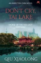 Don't Cry, Tai Lake - Inspector Chen 7 ebook by Qiu Xiaolong