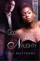 The Good, the Bad, and the Naughty ebook by Lena Matthews