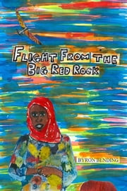 Flight from the Big Red Rock ebook by Byron Bending