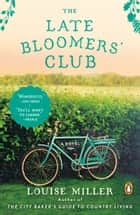 The Late Bloomers' Club - A Novel eBook by Louise Miller