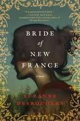 Bride of New France: A Novel ebook by Suzanne Desrochers