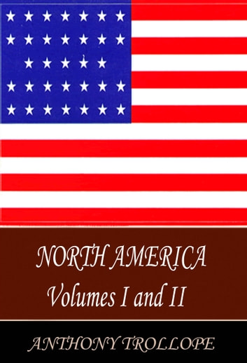 North America Vols I & II ebook by Anthony Trollope