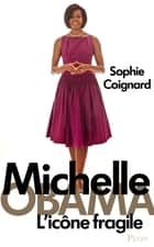 Michelle Obama - L'icône fragile ebook by Sophie COIGNARD
