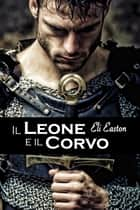 Il Leone e il Corvo ebook by Eli Easton, Victor Millais