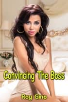 Convincing The Boss ebook by Roy Gino