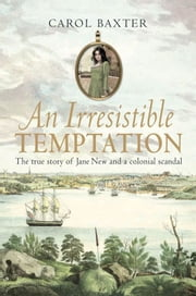 An Irresistible Temptation - The true story of Jane New and a colonial scandal ebook by Carol Baxter