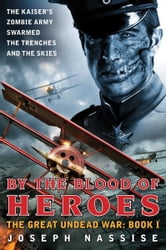 By the Blood of Heroes - The Great Undead War: Book I ebook by Joseph Nassise