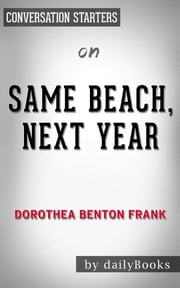 Same Beach, Next Year: by Dorothea Benton Frank | Conversation Starters ebook by dailyBooks