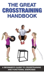 The Great CrossTraining Handbook - A Beginner's Guide to CrossTraining and Functional Exercises ebook by Mike Jespersen