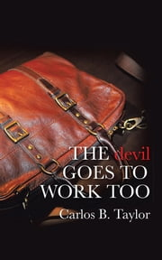 THE devil GOES TO WORK TOO ebook by Carlos B. Taylor