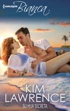 Su hija secreta ebook by Kim Lawrence