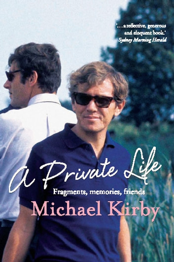 A Private Life - Fragments, memories, friends ebook by Michael Kirby