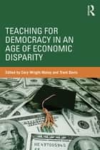 Teaching for Democracy in an Age of Economic Disparity ebook by Cory Wright-Maley,Trent Davis