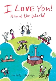 I Love You Around the World ebook by Lisa Swerling,Ralph Lazar