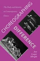 Choreographing Difference ebook by Ann Cooper Albright