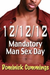 12/12/12: Mandatory Man Sex Day ebook by Dominick Cummings