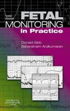 Fetal Monitoring in Practice E-Book ebook by Donald Gibb, MD MRCP FRCOG MEWI, Sabaratnam Arulkumaran,...