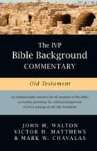 The IVP Bible Background Commentary: Old Testament ebook by John H. Walton, Victor H. Matthews, Mark W. Chavalas
