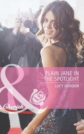 Plain Jane in the Spotlight (Mills & Boon Cherish) (The Falcon Dynasty, Book 3) ebook by Lucy Gordon