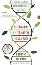The Invisible History of the Human Race ebook by Christine Kenneally