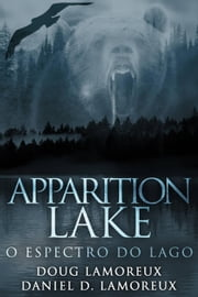 Apparition Lake: O Espectro do Lago ebook by Daniel D. Lamoreux, Doug Lamoreux
