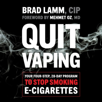 Quit Vaping - Your Four-Step, 28-Day Program to Stop Smoking E-Cigarettes audiobook by Brad Lamm