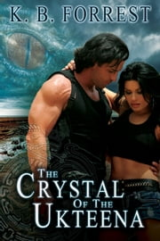 The Crystal of the Ukteena ebook by K. B. Forrest