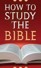 How to Study the Bible ebook by