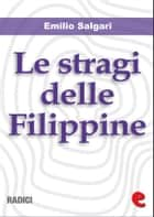 Le Stragi delle Filippine ebook by Emilio Salgari