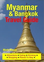 Myanmar & Bangkok Travel Guide - Attractions, Eating, Drinking, Shopping & Places To Stay ebook by Mark Mason