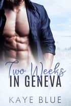 Two Weeks in Geneva ebook by Kaye Blue