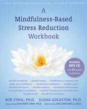 A Mindfulness-Based Stress Reduction Workbook ebook by Bob Stahl, PhD,Elisha Goldstein, PhD,Jon Kabat-Zinn, PhD,Saki Santorelli, EdD, MA