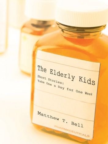 The Elderly Kids - Short Stories: Take One a Day for One Week ebook by Matthew T. Bell