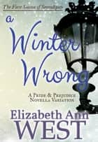 A Winter Wrong : A Pride and Prejudice Novella Variation ebook by