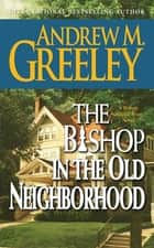 The Bishop in the Old Neighborhood - A Bishop Blackie Ryan Novel ebook by Andrew M. Greeley