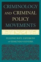 Criminology and Criminal Policy Movements ebook by Eugenio Raul Zaffaroni, Edmundo Oliveira