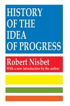 History of the Idea of Progress ebook by Robert Nisbet