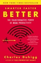 Smarter Faster Better - The Transformative Power of Real Productivity 電子書籍 by Charles Duhigg