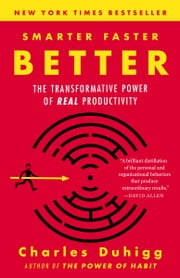 Smarter Faster Better - The Transformative Power of Real Productivity ebook by Charles Duhigg