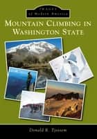 Mountain Climbing in Washington State ebook by Donald R. Tjossem