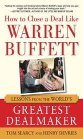 How to Close a Deal Like Warren Buffett: Lessons from the World's Greatest Dealmaker ebook by Tom Searcy,Henry DeVries