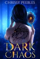 Dark Chaos - Dark World Series, #2 ebook by Chrissy Peebles