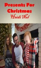 Presents for Christmas ebook by Heidi Nel
