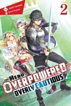 The Hero Is Overpowered but Overly Cautious, Vol. 2 (light novel) ebook by Light Tuchihi, Saori Toyota