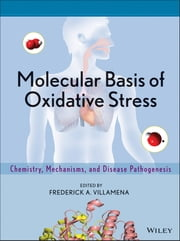 Molecular Basis of Oxidative Stress - Chemistry, Mechanisms, and Disease Pathogenesis ebook by Frederick A. Villamena