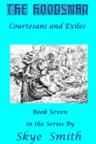 The Hoodsman: Courtesans and Exiles ebook by Skye Smith